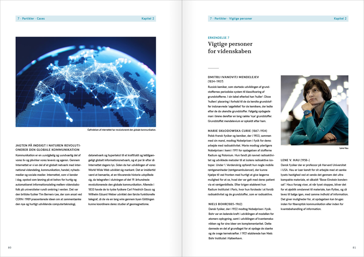 Layout of the spread with page 80 and 81 from Naturvidenskabens ABC. The spread contains a case and a page with important person for this particular science theme from the chapter with acknowledgement number 7: Particles. On the left side there is an article about the internet illustrated with a dark globe which is lit up by glowing lines between the big cities. The right page focuses on a photo with the danish scientists Lene Hau.